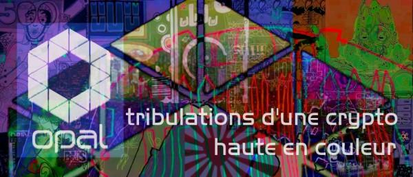 Opal : les Tribulations d'un crypto haute en couleur